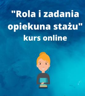 """Kurs online """"Rola i zadania opiekuna stażu"""""""