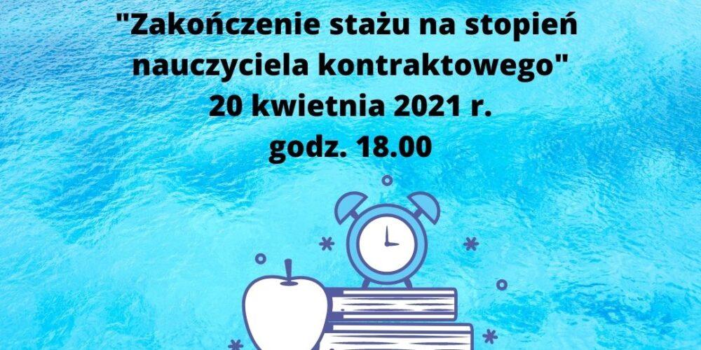Kurs online _Zakończenie stażu na stopień nauczyciela kontraktowego_ 20 kwietnia 2021 r. godz. 18.00