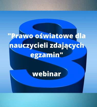 """Webinar """"Prawo oświatowe dla nauczycieli zdających egzamin"""""""