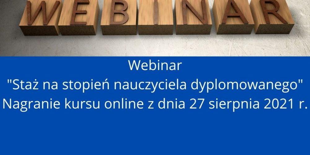 Webinar Staż na stopień nauczyciela dyplomowanego Nagranie kursu online z dnia 27 sierpnia 2021 r.