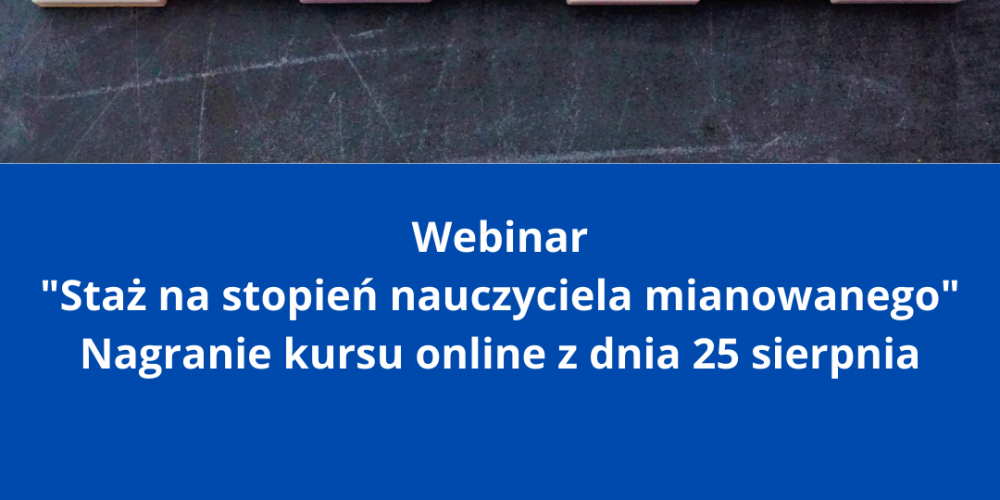 Webinar Staż na stopień nauczyciela mianowanego Nagranie kursu online z dnia 25 sierpnia (1)